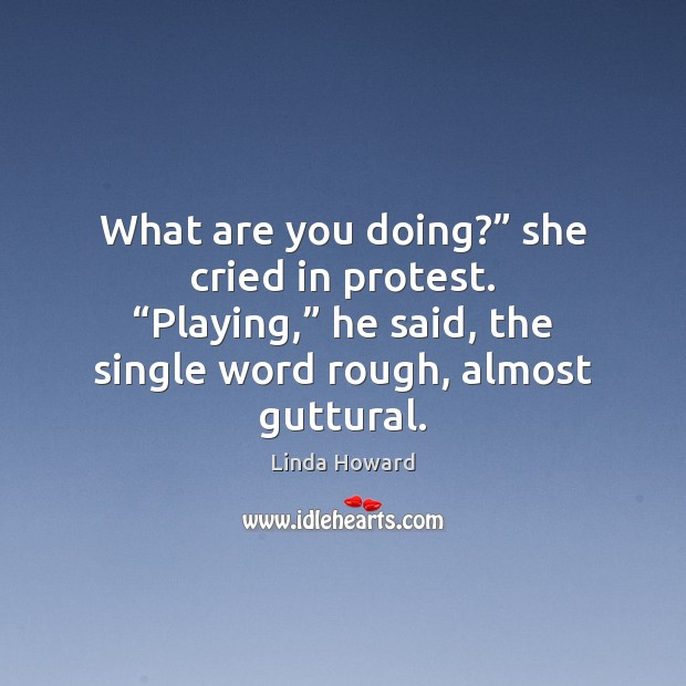 """Image, What are you doing?"""" she cried in protest. """"Playing,"""" he said, the"""