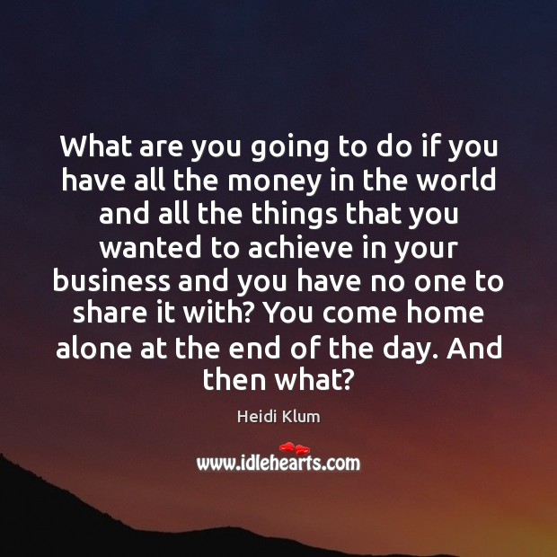 What are you going to do if you have all the money Image