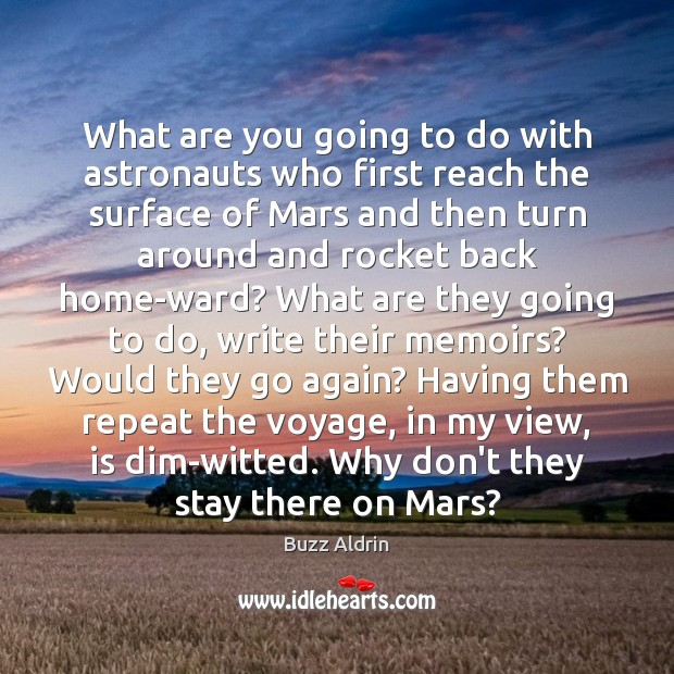 What are you going to do with astronauts who first reach the Buzz Aldrin Picture Quote