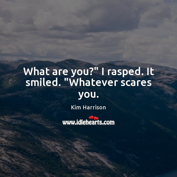 """What are you?"""" I rasped. It smiled. """"Whatever scares you. Image"""