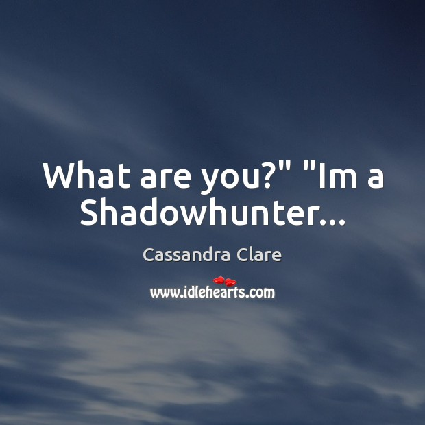 """What are you?"""" """"Im a Shadowhunter… Image"""