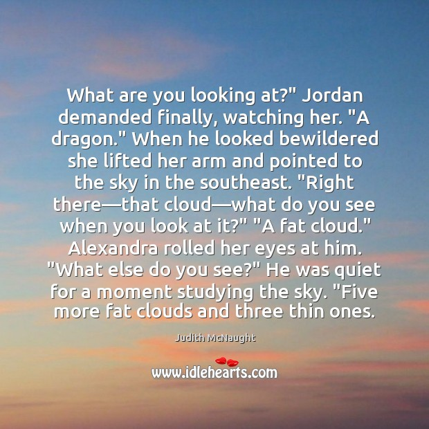"Image, What are you looking at?"" Jordan demanded finally, watching her. ""A dragon."""