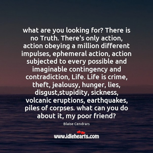 What are you looking for? There is no Truth. There's only action, Image