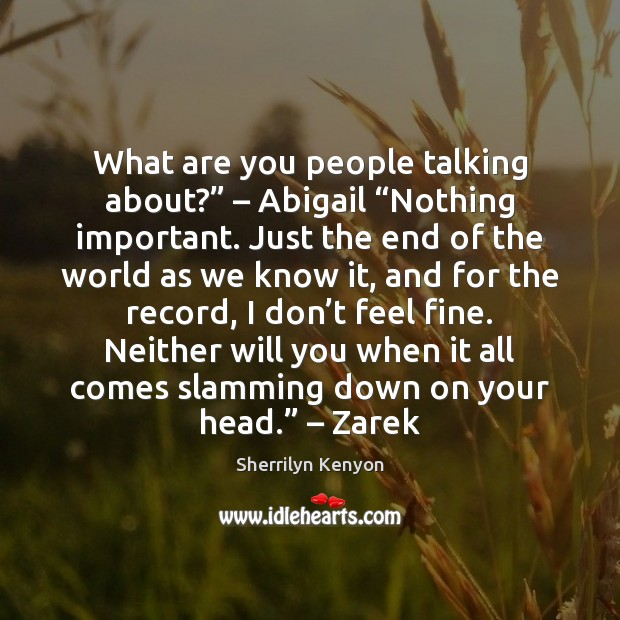 """Image, What are you people talking about?"""" – Abigail """"Nothing important. Just the end"""
