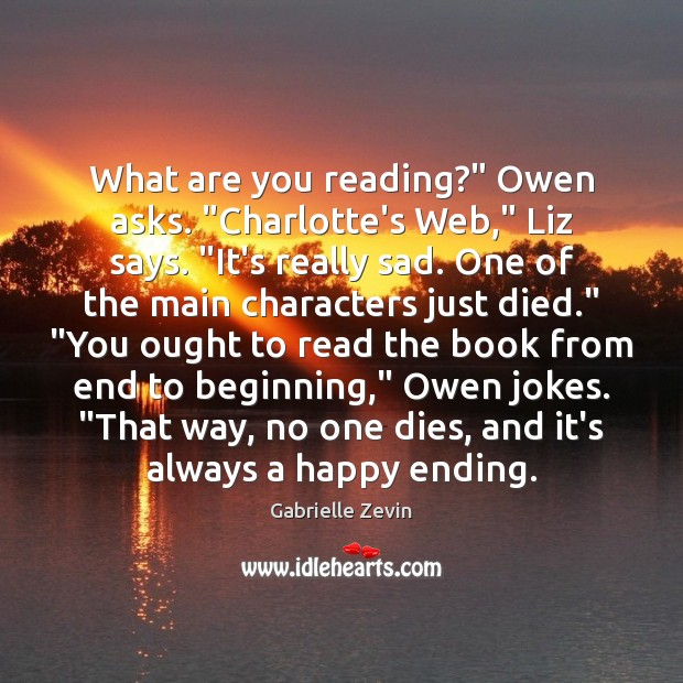 "Image, What are you reading?"" Owen asks. ""Charlotte's Web,"" Liz says. ""It's really"