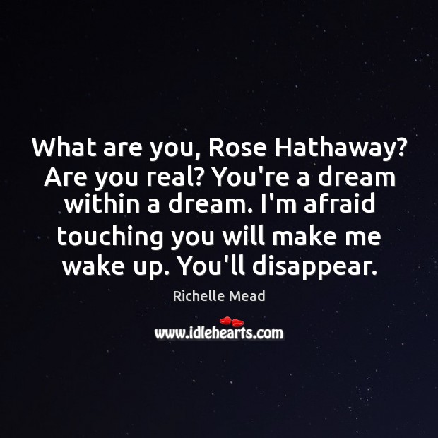 Image, What are you, Rose Hathaway? Are you real? You're a dream within