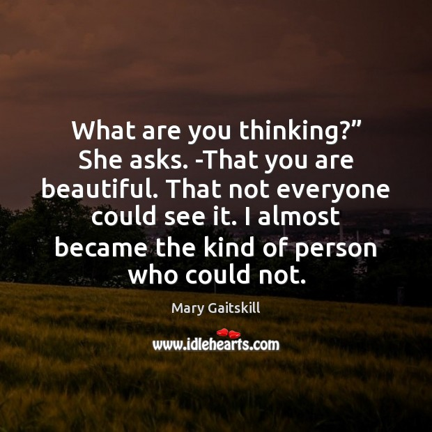 "What are you thinking?"" She asks. -That you are beautiful. That not You're Beautiful Quotes Image"