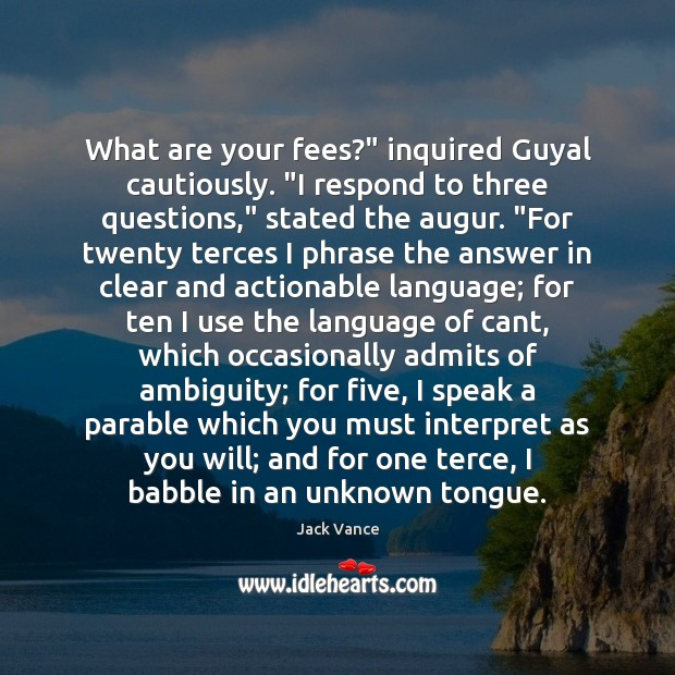 """Image, What are your fees?"""" inquired Guyal cautiously. """"I respond to three questions,"""""""