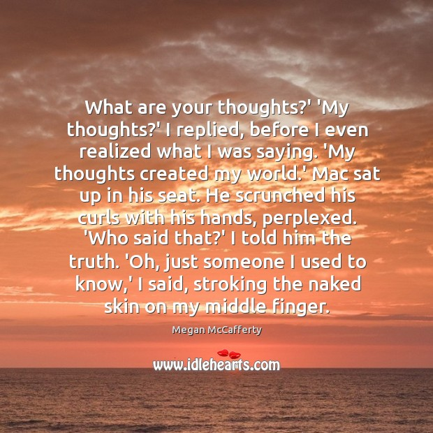 Image, What are your thoughts?' 'My thoughts?' I replied, before I