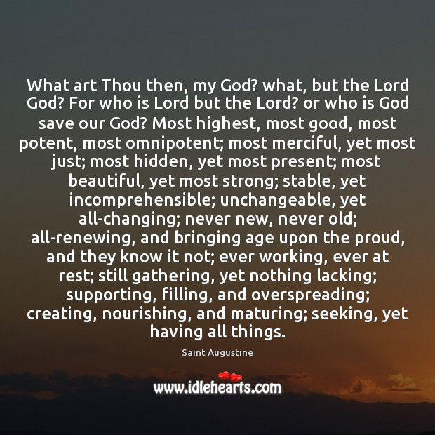 What art Thou then, my God? what, but the Lord God? For Saint Augustine Picture Quote