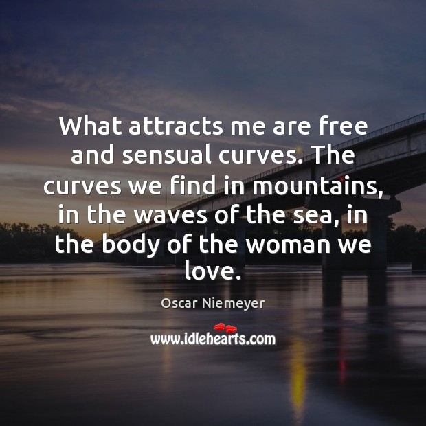 What attracts me are free and sensual curves. The curves we find Image