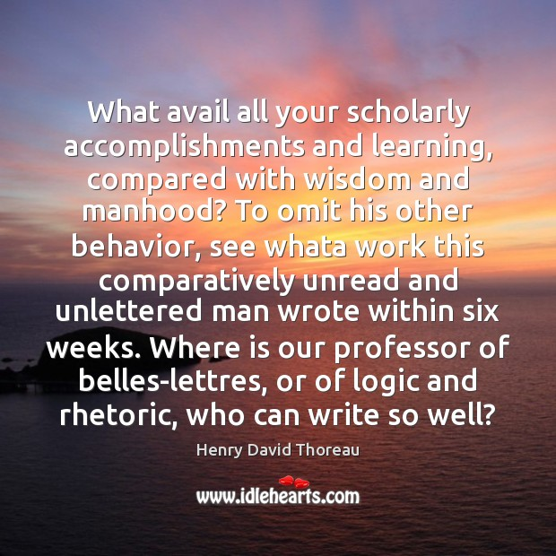 What avail all your scholarly accomplishments and learning, compared with wisdom and Behavior Quotes Image