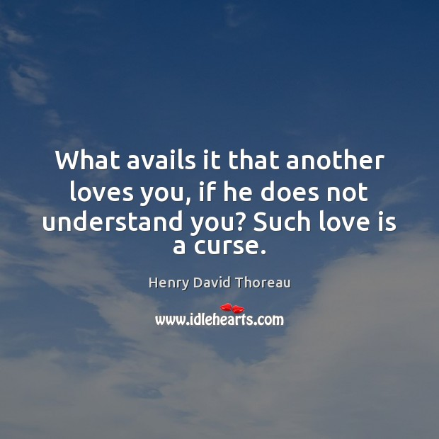 Image, What avails it that another loves you, if he does not understand