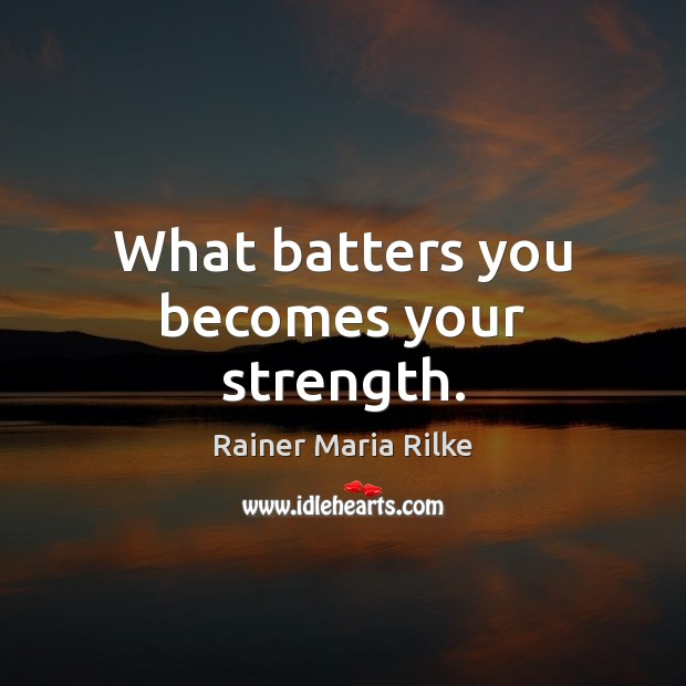 Image, What batters you becomes your strength.