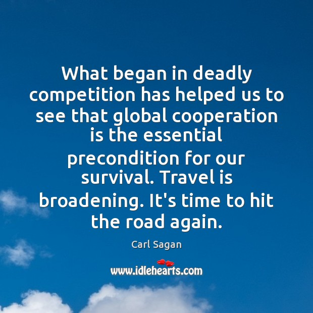 What began in deadly competition has helped us to see that global Carl Sagan Picture Quote