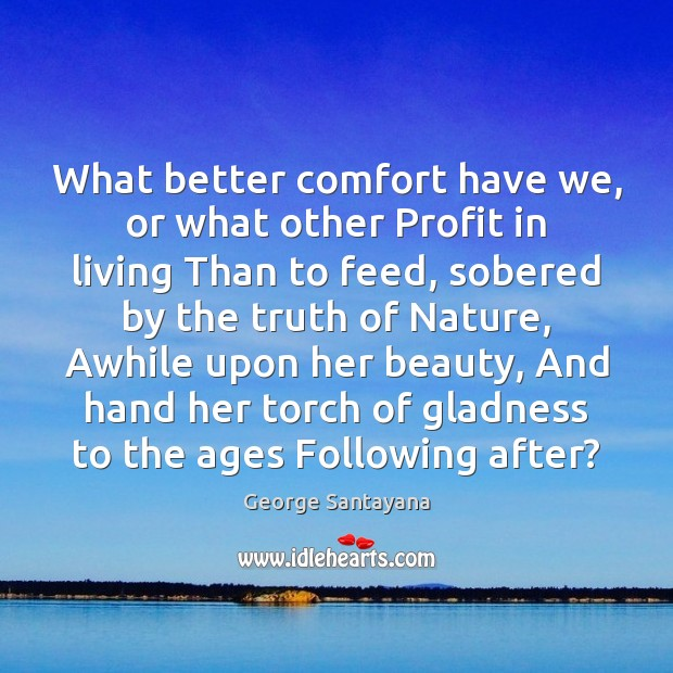 What better comfort have we, or what other Profit in living Than Image