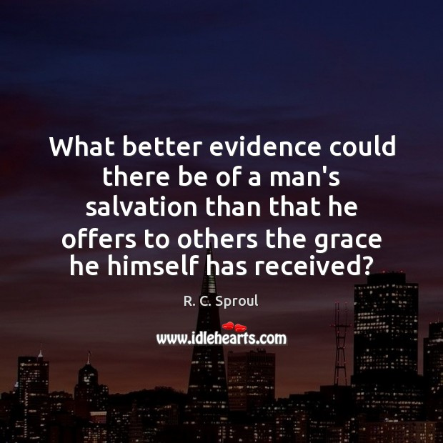What better evidence could there be of a man's salvation than that R. C. Sproul Picture Quote