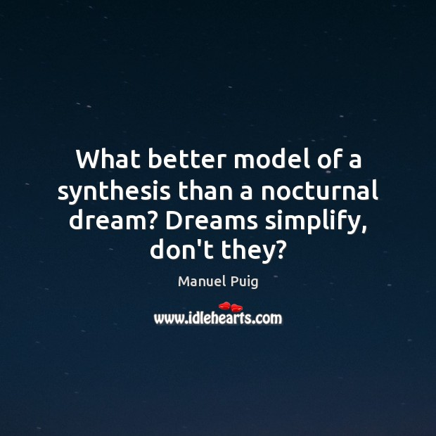 Image, What better model of a synthesis than a nocturnal dream? Dreams simplify, don't they?