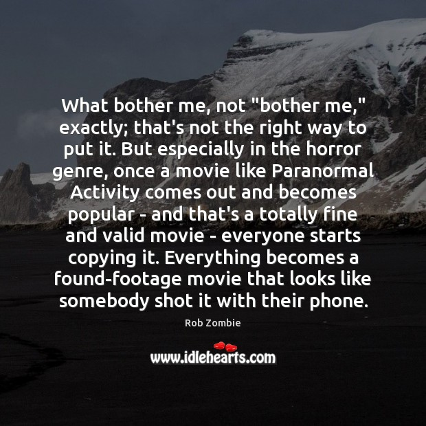 "What bother me, not ""bother me,"" exactly; that's not the right way Image"
