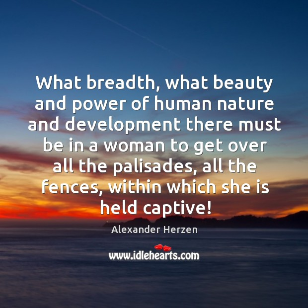 What breadth, what beauty and power of human nature and development there must Image