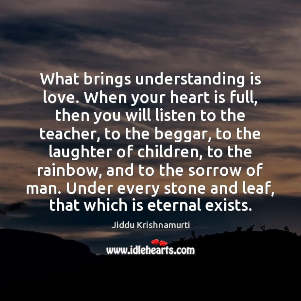 What brings understanding is love. When your heart is full, then you Image