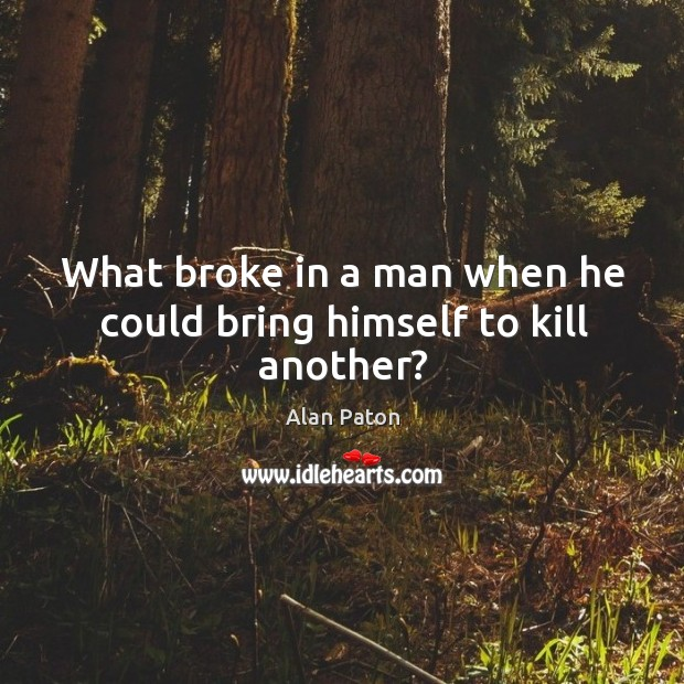 What broke in a man when he could bring himself to kill another? Image
