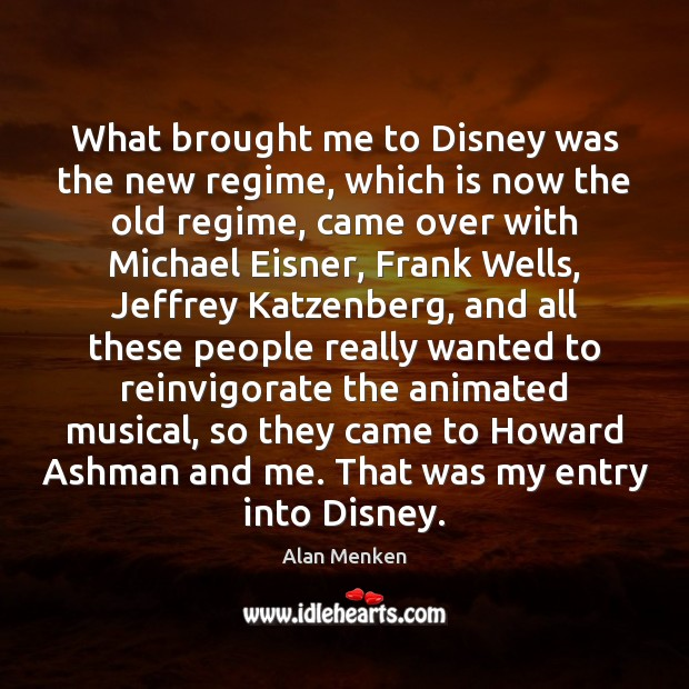 Image, What brought me to Disney was the new regime, which is now