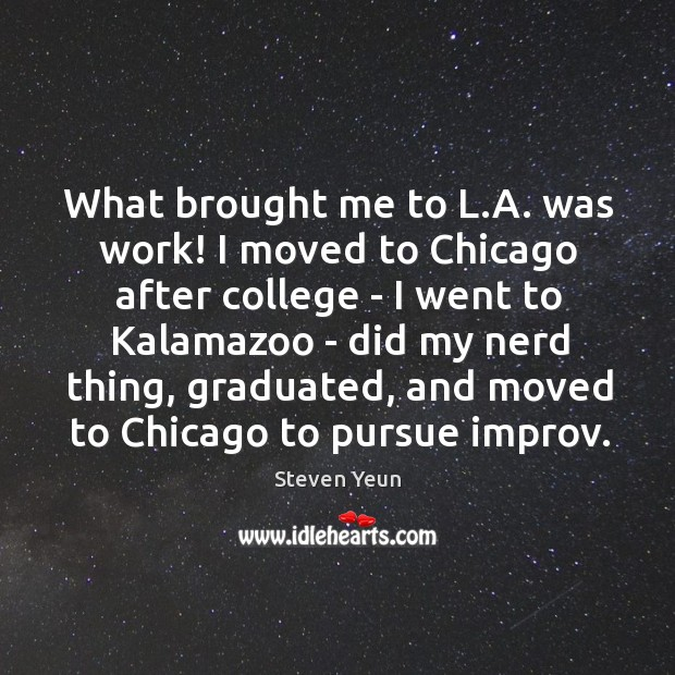 What brought me to L.A. was work! I moved to Chicago Image