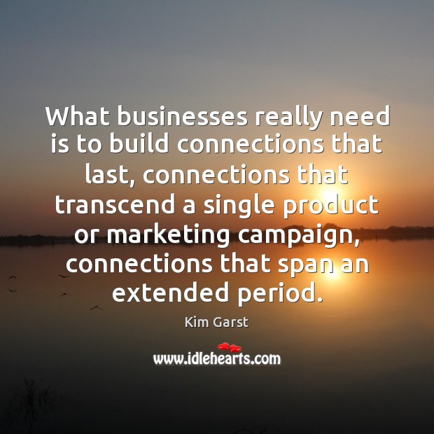 What businesses really need is to build connections that last, connections that Image