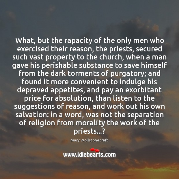 Image, What, but the rapacity of the only men who exercised their reason,