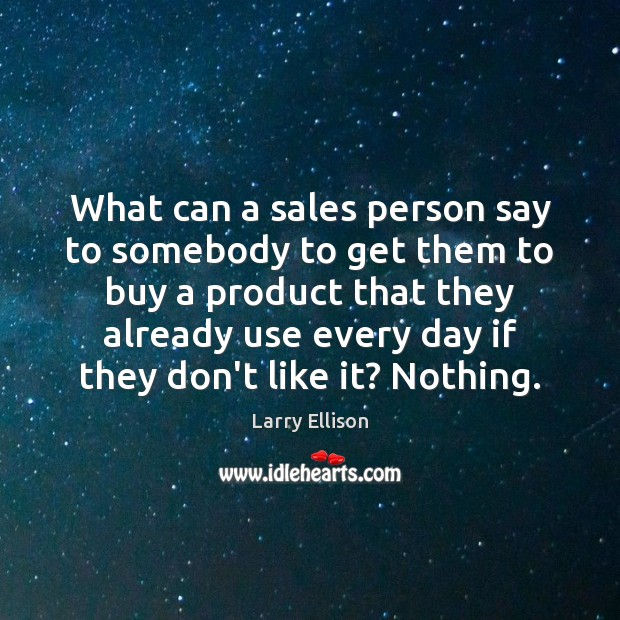 What can a sales person say to somebody to get them to Larry Ellison Picture Quote