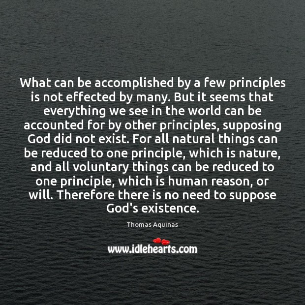 What can be accomplished by a few principles is not effected by Thomas Aquinas Picture Quote
