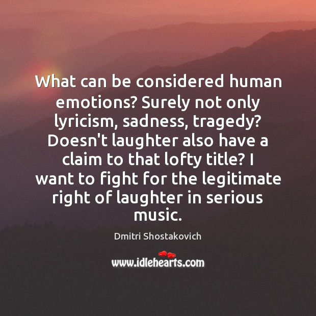 What can be considered human emotions? Surely not only lyricism, sadness, tragedy? Laughter Quotes Image