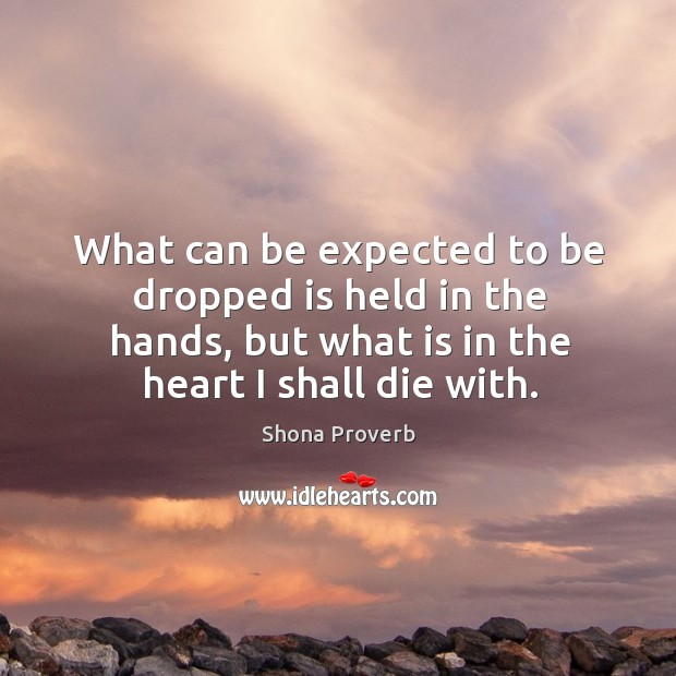 What can be expected to be dropped is held in the hands Shona Proverbs Image
