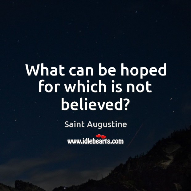 What can be hoped for which is not believed? Image