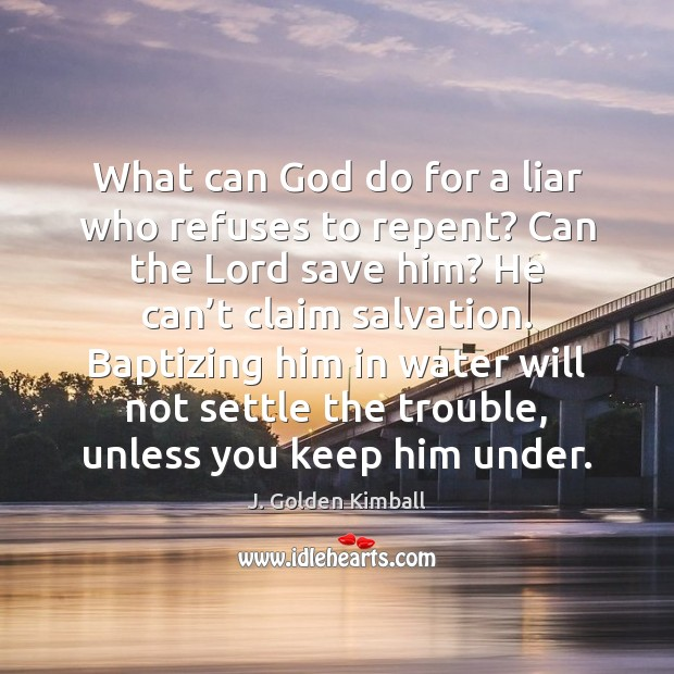 What can God do for a liar who refuses to repent? Can Image