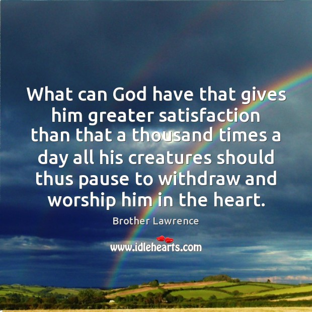 What can God have that gives him greater satisfaction than that a Image