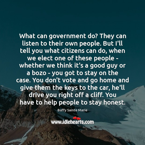 Buffy Sainte Marie Picture Quote image saying: What can government do? They can listen to their own people. But