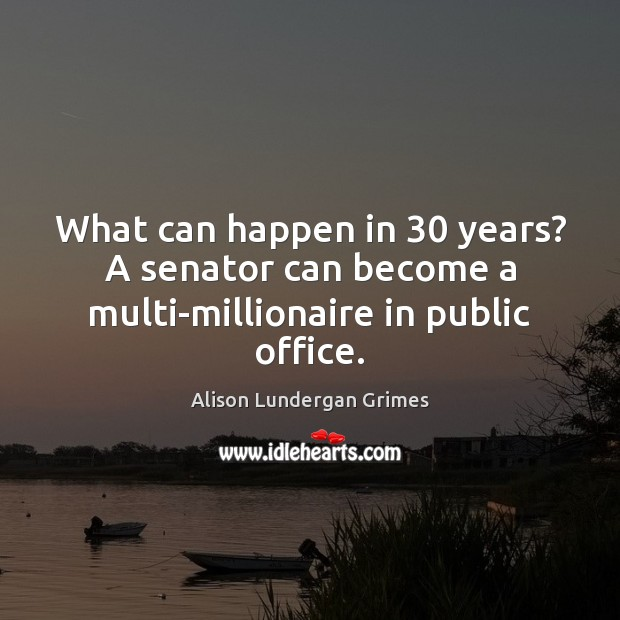 Image, What can happen in 30 years? A senator can become a multi-millionaire in public office.