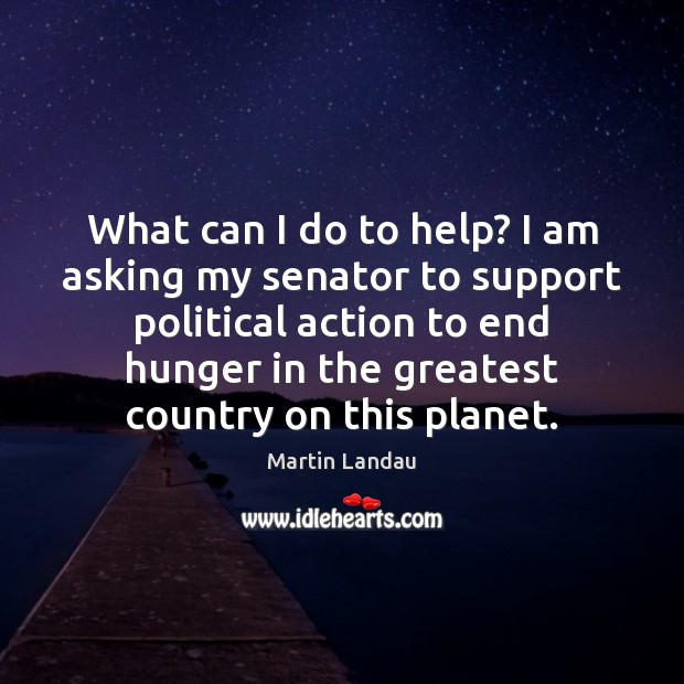 Martin Landau Picture Quote image saying: What can I do to help? I am asking my senator to