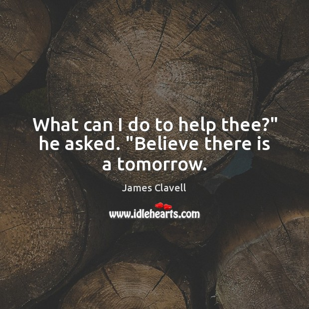 """What can I do to help thee?"""" he asked. """"Believe there is a tomorrow. Image"""