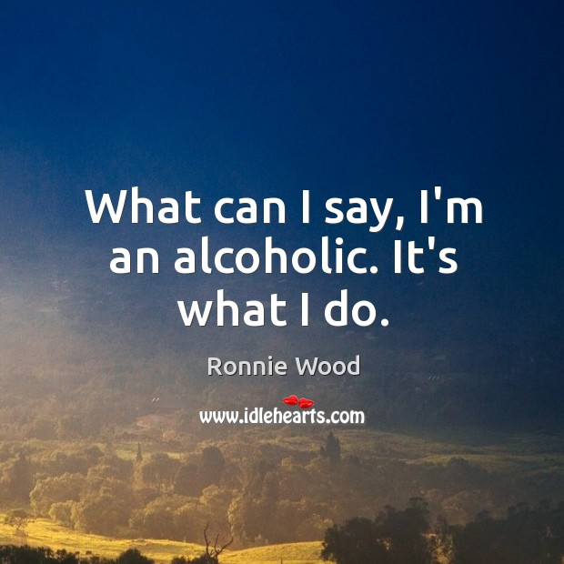 What can I say, I'm an alcoholic. It's what I do. Image