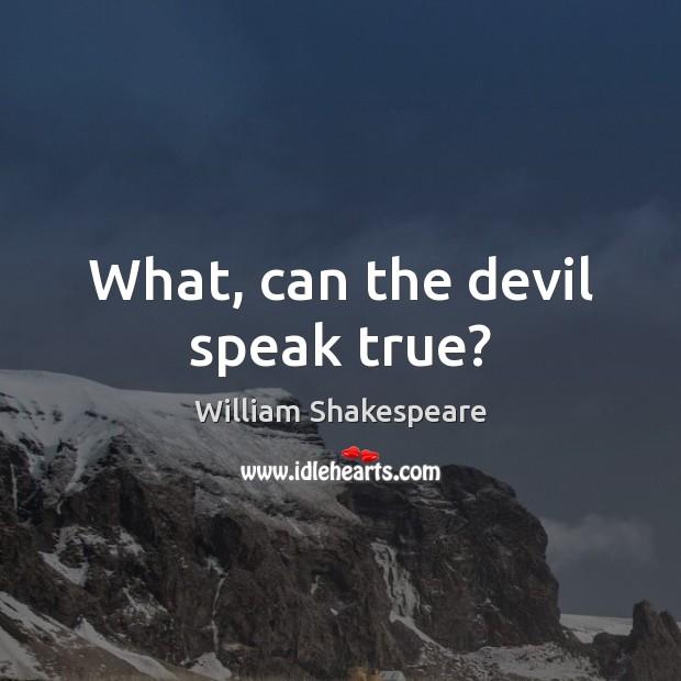 What, can the devil speak true? Image