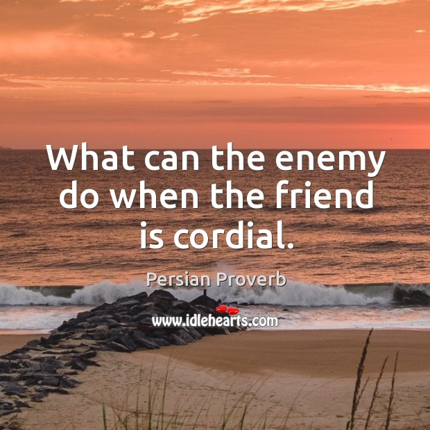 Image about What can the enemy do when the friend is cordial.