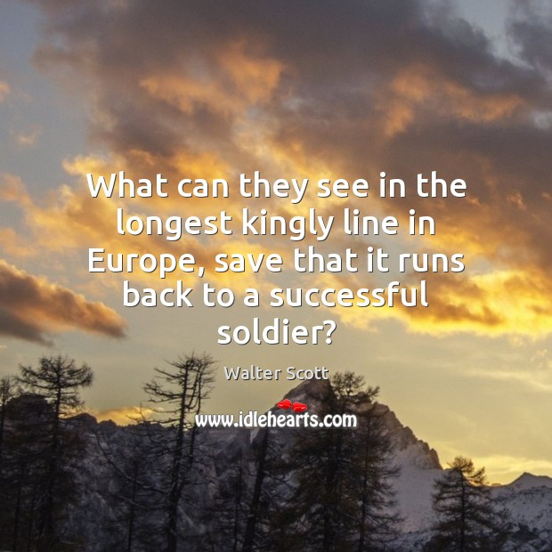 What can they see in the longest kingly line in Europe, save Walter Scott Picture Quote