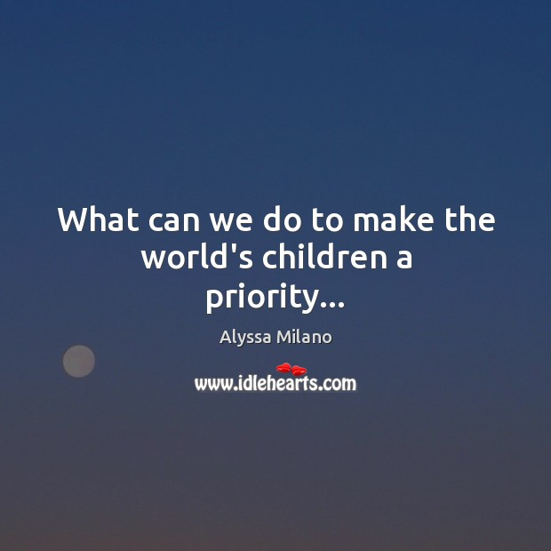 Image, What can we do to make the world's children a priority…