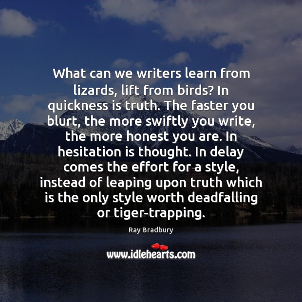 What can we writers learn from lizards, lift from birds? In quickness Ray Bradbury Picture Quote