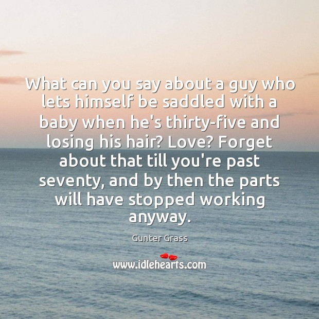 What can you say about a guy who lets himself be saddled Gunter Grass Picture Quote