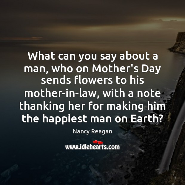 What can you say about a man, who on Mother's Day sends Mother's Day Quotes Image