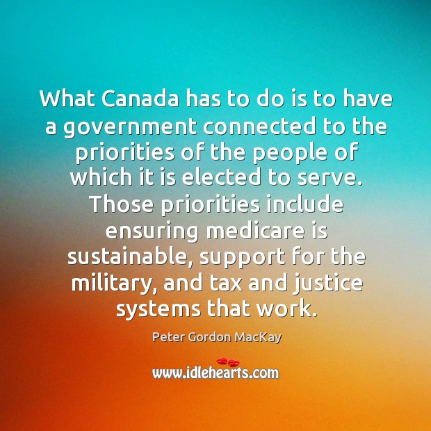 What canada has to do is to have a government connected to the priorities of the people Image